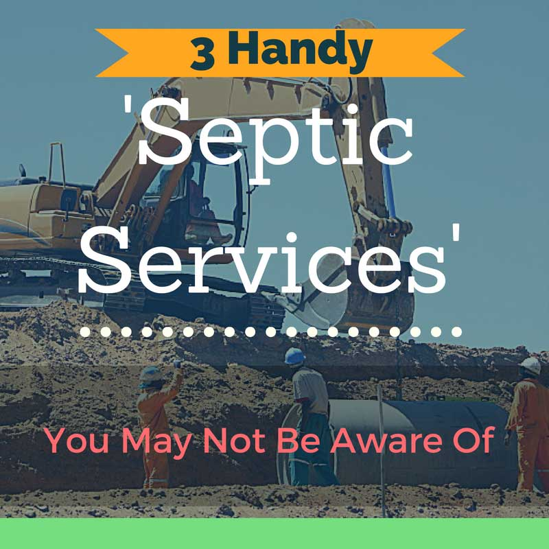 3 Handy Septic Services You May Not Be Aware Of