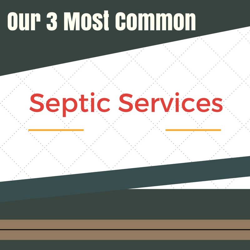 Our 3 Most Common Septic Services